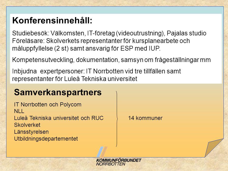 Konferensinnehåll: Studiebesök: Välkomsten, IT-företag (videoutrustning), Pajalas studio Föreläsare: Skolverkets representanter för kursplanearbete oc