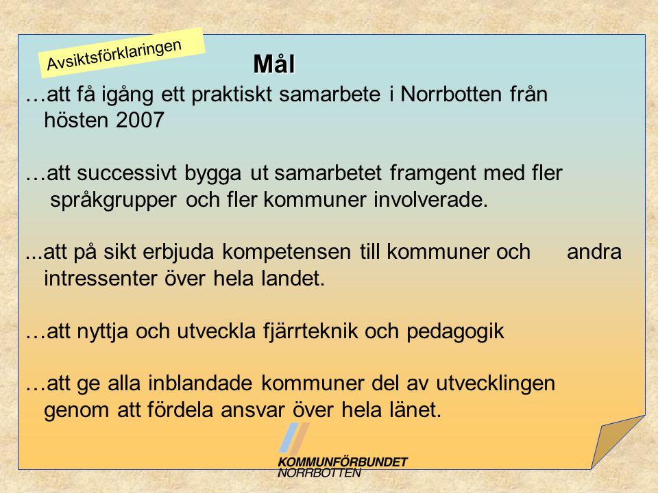 …att få igång ett praktiskt samarbete i Norrbotten från hösten 2007 …att successivt bygga ut samarbetet framgent med fler språkgrupper och fler kommun