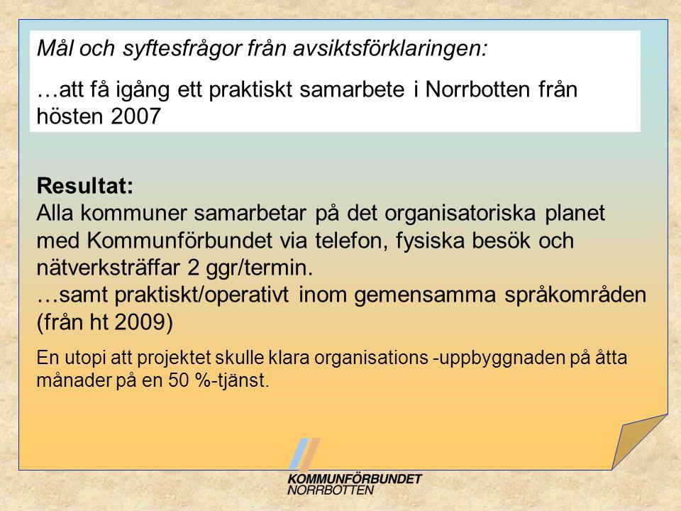 Mål och syftesfrågor från avsiktsförklaringen: …att få igång ett praktiskt samarbete i Norrbotten från hösten 2007 Resultat: Alla kommuner samarbetar