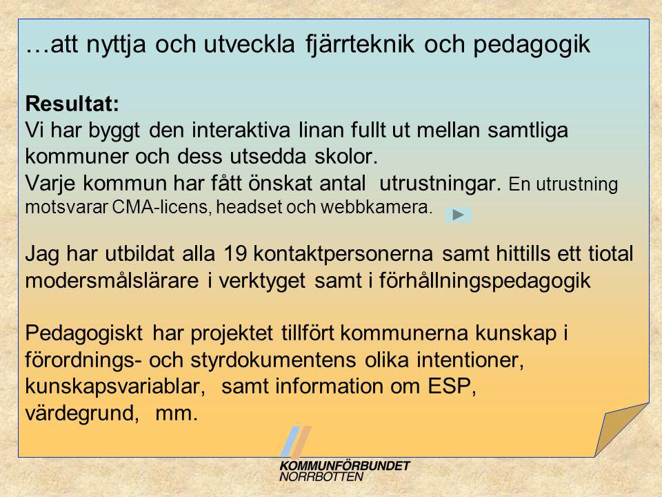 KommunAntal önskade utrustningar Luleå38 Arvidsjaur20 Gällivare25 Kiruna25 Övertorneå13 Kalix10 Piteå30 Arjeplog7+7 Boden20 Haparanda9 Älvsbyn5 + 3 Jokkmokk 4 Pajala 5+4 Överkalix5+4