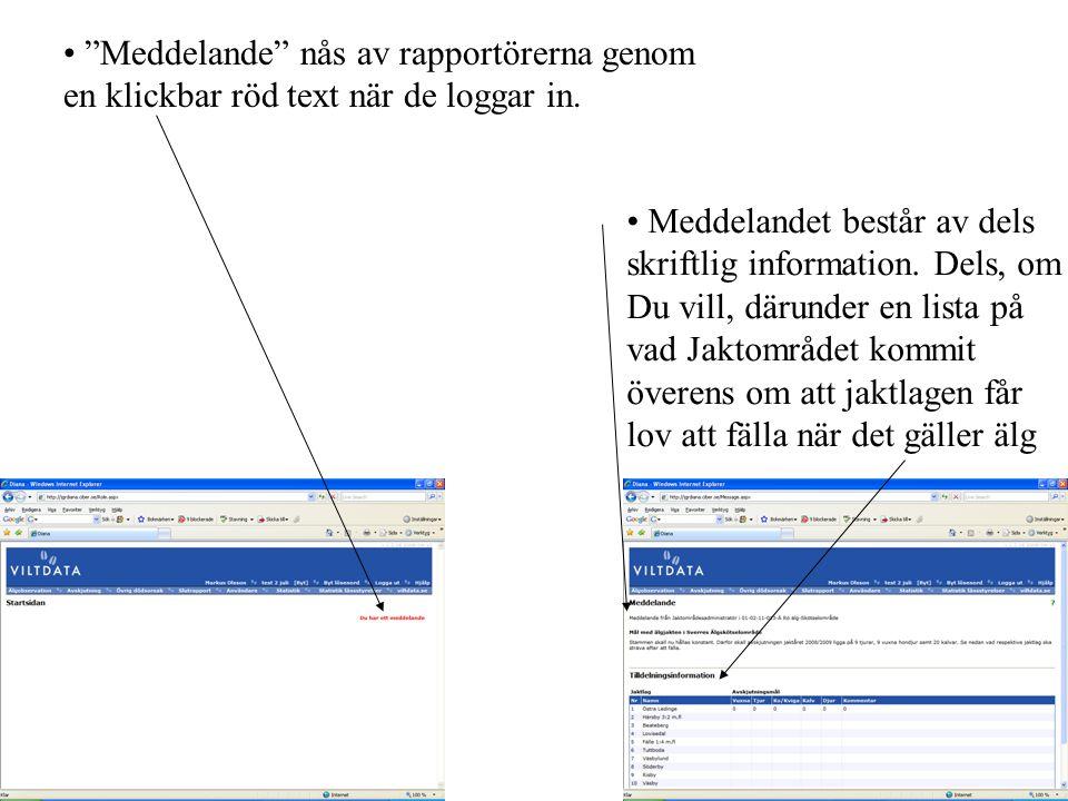 """• """"Meddelande"""" nås av rapportörerna genom en klickbar röd text när de loggar in. • Meddelandet består av dels skriftlig information. Dels, om Du vill,"""