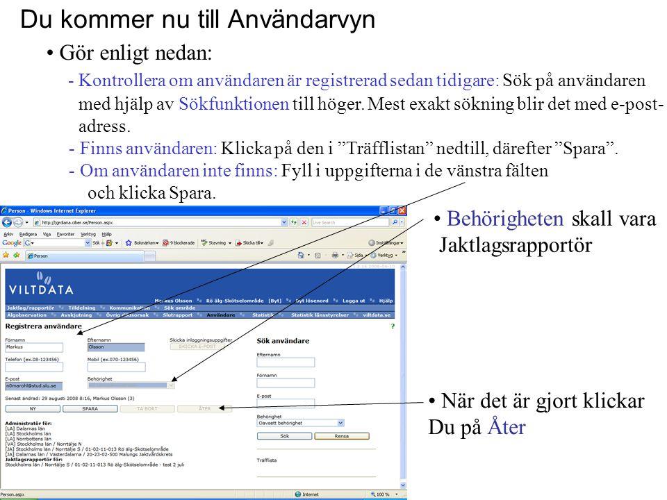 Du kommer nu till Användarvyn • Gör enligt nedan: - Kontrollera om användaren är registrerad sedan tidigare: Sök på användaren med hjälp av Sökfunktio