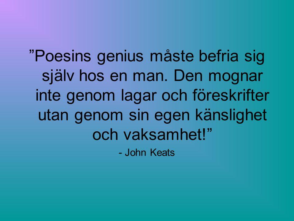 """""""Poesins genius måste befria sig själv hos en man. Den mognar inte genom lagar och föreskrifter utan genom sin egen känslighet och vaksamhet!"""" - John"""