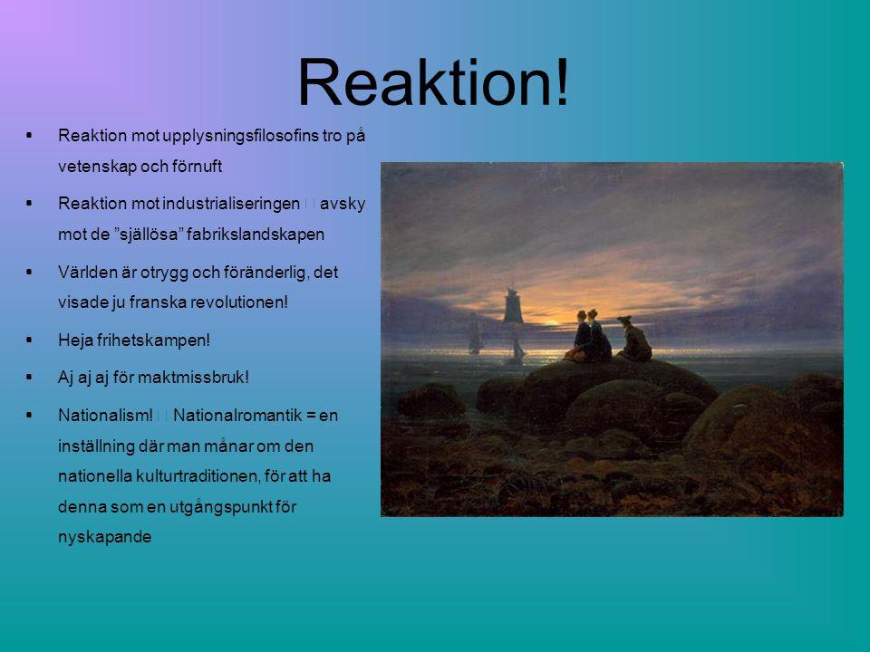 """Reaktion! • Reaktion mot upplysningsfilosofins tro på vetenskap och förnuft • Reaktion mot industrialiseringen  avsky mot de """"själlösa"""" fabrikslandsk"""
