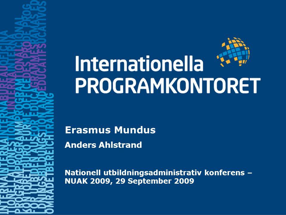 Anders Ahlstrand, 2009-09-29 Erasmus Mundus Syfte •Främja samarbeten mellan lärosäten inom Europa och med utomeuropeiska lärosäten •Främja högre utbildning i utomeuropeiska länder •Bidraga till ökad interkulturell förståelse •Skapa spetskompetenscentra, spetsutbildningar •Öka kännedomen och attraktionskraften hos europeisk högre utbildning •Bidraga till mobilitet