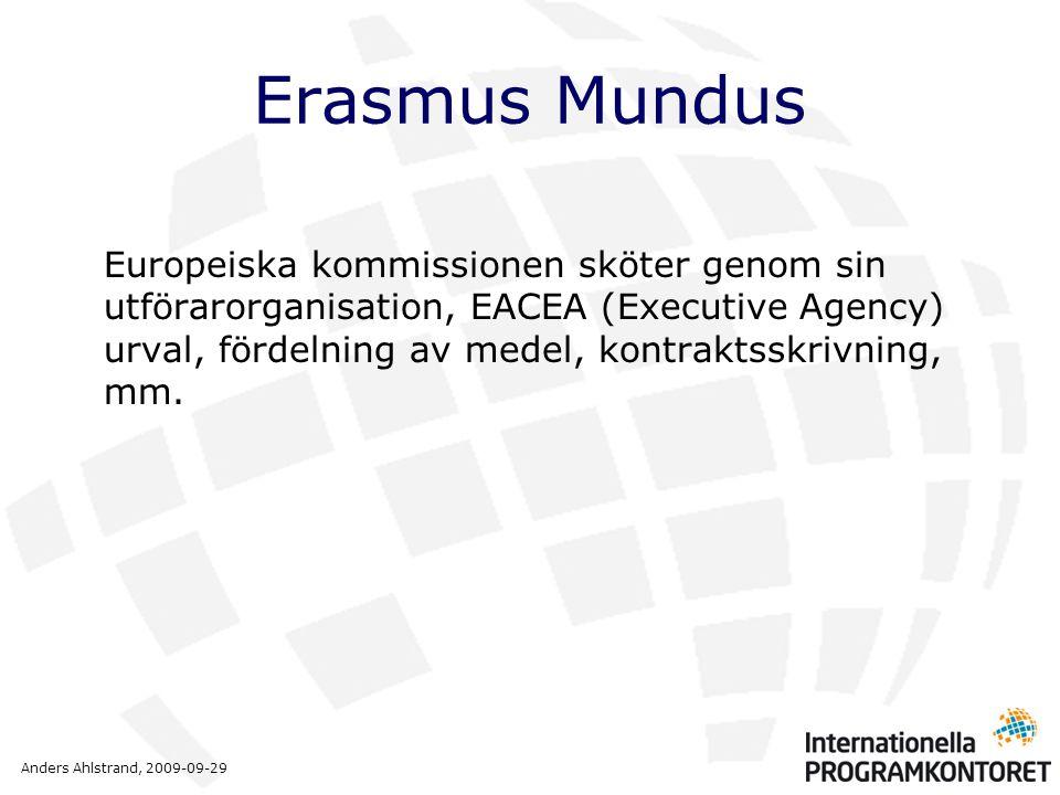 Anders Ahlstrand, 2009-09-29 Erasmus Mundus Europeiska kommissionen sköter genom sin utförarorganisation, EACEA (Executive Agency) urval, fördelning a