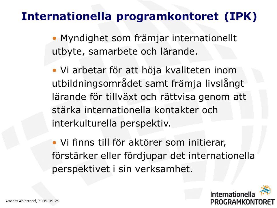 Anders Ahlstrand, 2009-09-29 Vi verkar för att det internationella perspektivet ska vara en integrerad del i våra målgruppers verksamhet genom att: • handleda och informera om möjligheterna till internationellt utbyte och samarbete • fördela stöd till individer och organisationer för aktiviteter inom ramen för utbytes- och samarbetsprogram • stödja utbildningsinsatser för internationalisering genom att föra ut erfarenheter och resultat från programverksamheten, • samverka med andra myndigheter, organisationer och nätverk regionalt, nationellt och globalt