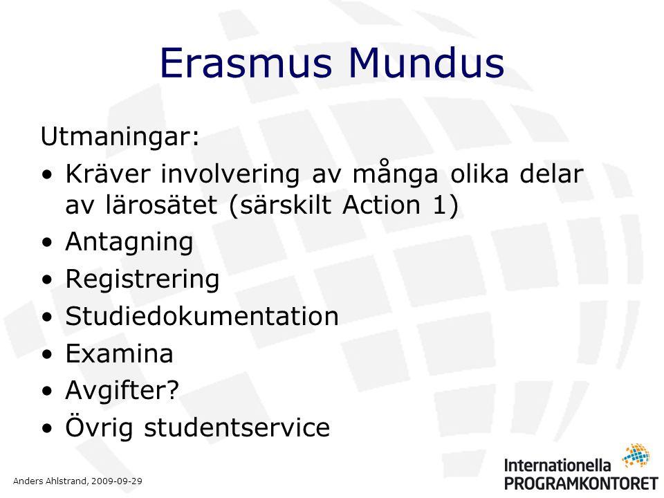 Anders Ahlstrand, 2009-09-29 Erasmus Mundus Utmaningar: •Kräver involvering av många olika delar av lärosätet (särskilt Action 1) •Antagning •Registrering •Studiedokumentation •Examina •Avgifter.