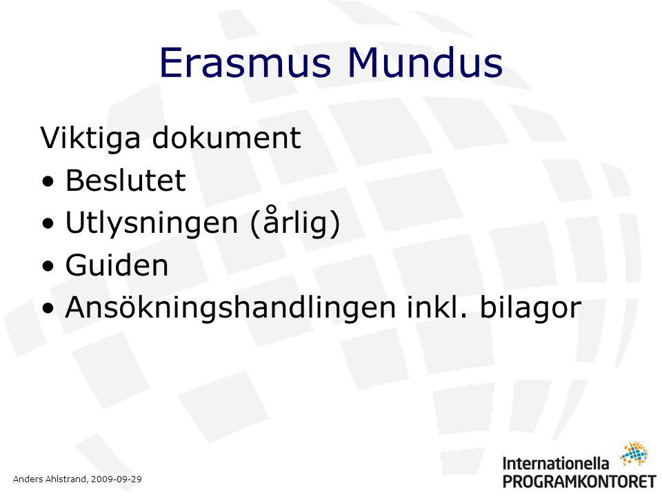 Anders Ahlstrand, 2009-09-29 Erasmus Mundus Viktiga dokument •Beslutet •Utlysningen (årlig) •Guiden •Ansökningshandlingen inkl.