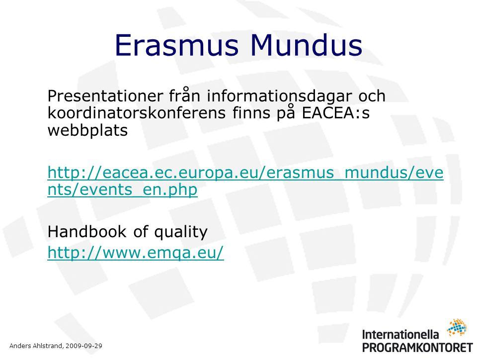 Anders Ahlstrand, 2009-09-29 Erasmus Mundus Presentationer från informationsdagar och koordinatorskonferens finns på EACEA:s webbplats http://eacea.ec.europa.eu/erasmus_mundus/eve nts/events_en.php Handbook of quality http://www.emqa.eu/