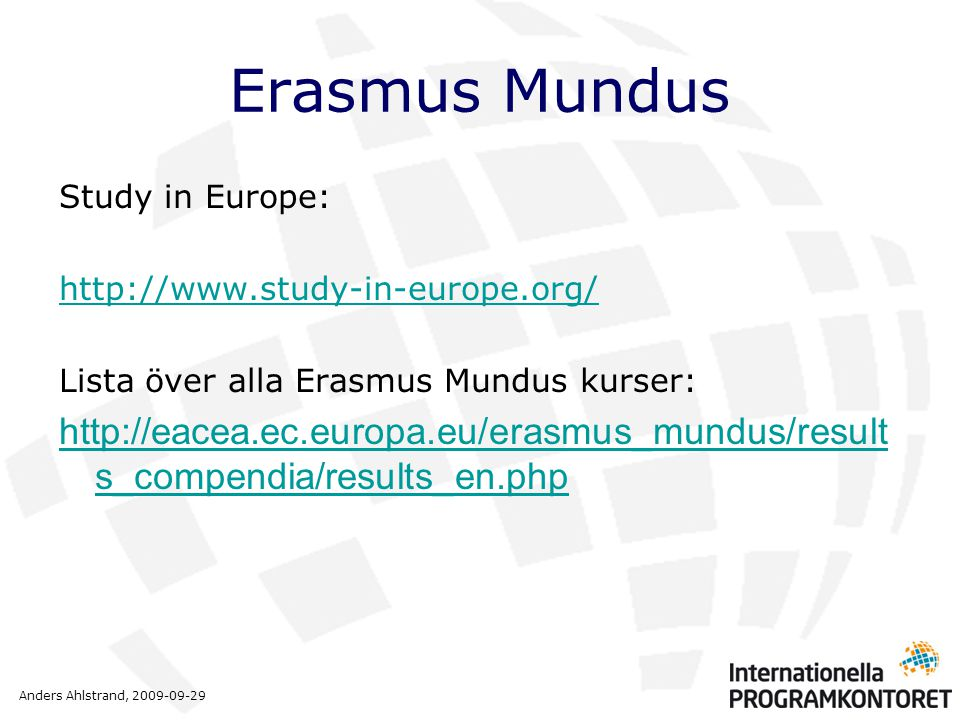 Anders Ahlstrand, 2009-09-29 Erasmus Mundus Study in Europe: http://www.study-in-europe.org/ Lista över alla Erasmus Mundus kurser: http://eacea.ec.europa.eu/erasmus_mundus/result s_compendia/results_en.php