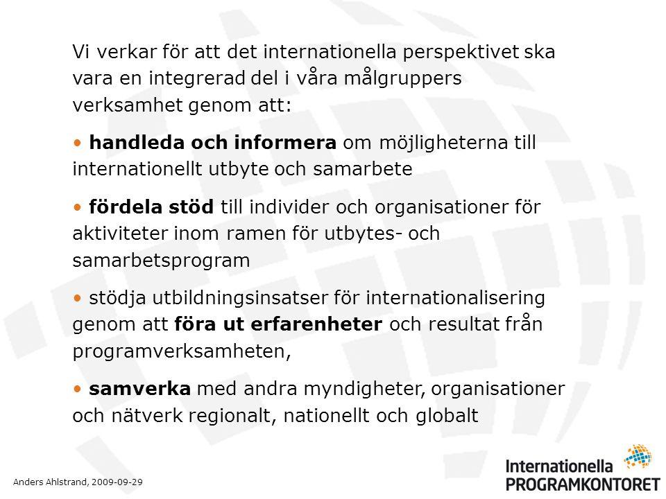 Anders Ahlstrand, 2009-09-29 Vi verkar för att det internationella perspektivet ska vara en integrerad del i våra målgruppers verksamhet genom att: •