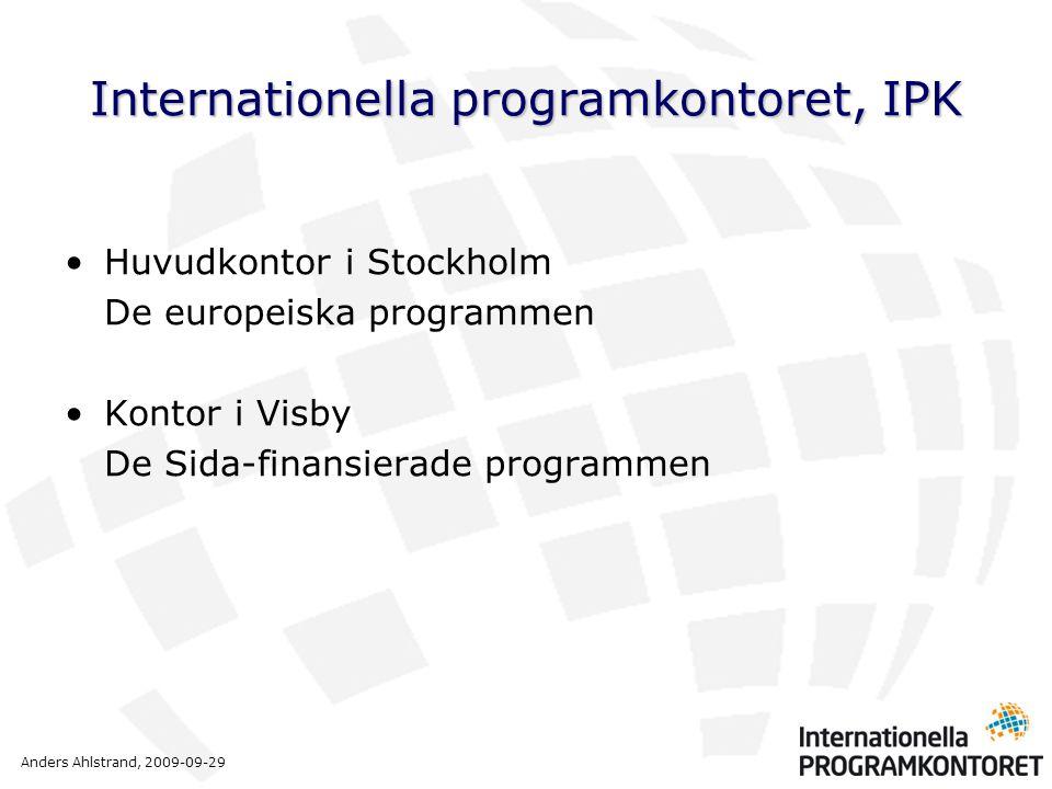 Anders Ahlstrand, 2009-09-29 Internationella programkontoret, IPK •Huvudkontor i Stockholm De europeiska programmen •Kontor i Visby De Sida-finansiera