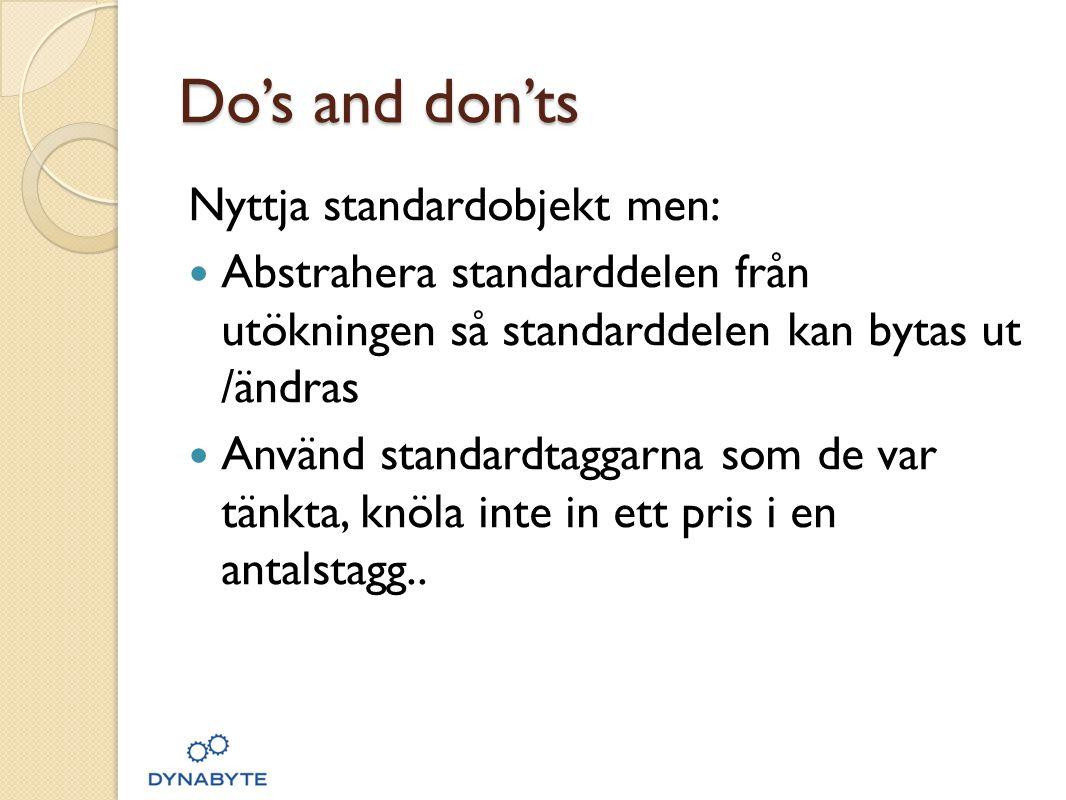 Do's and don'ts Nyttja standardobjekt men:  Abstrahera standarddelen från utökningen så standarddelen kan bytas ut /ändras  Använd standardtaggarna som de var tänkta, knöla inte in ett pris i en antalstagg..