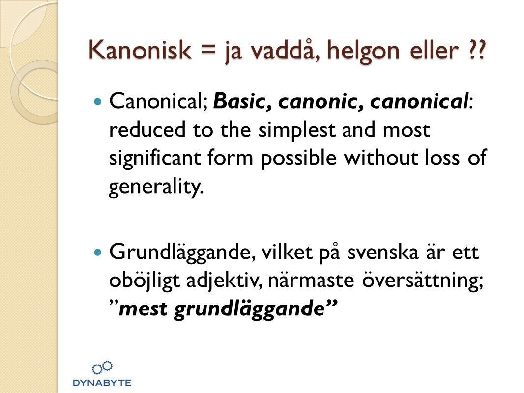 Kanonisk = ja vaddå, helgon eller ??  Canonical; Basic, canonic, canonical: reduced to the simplest and most significant form possible without loss o