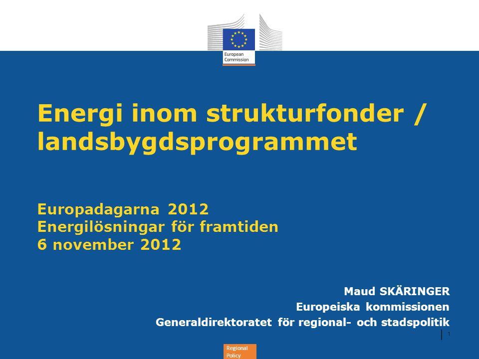 Regional Policy Energi inom strukturfonder / landsbygdsprogrammet Europadagarna 2012 Energilösningar för framtiden 6 november 2012 Maud SKÄRINGER Euro