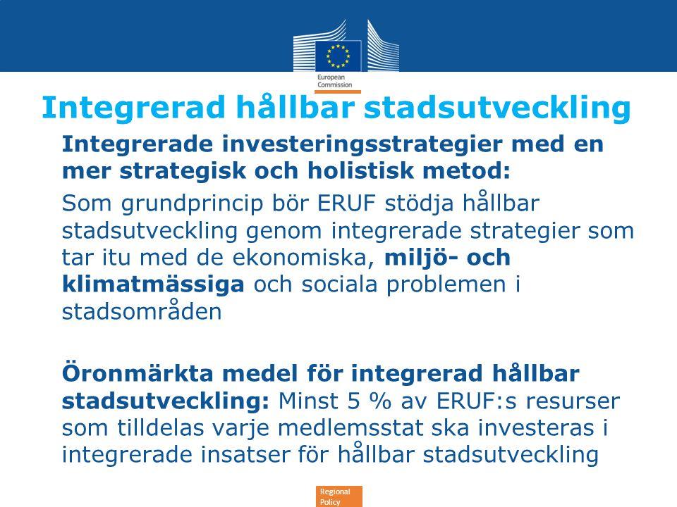 Regional Policy Integrerad hållbar stadsutveckling •Integrerade investeringsstrategier med en mer strategisk och holistisk metod: •Som grundprincip bö