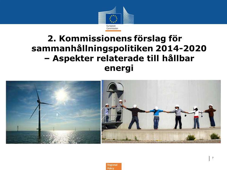 Regional Policy Sammanhållningspolitiken 2014-2020 •Kommissionens förslag antaget oktober 2011 •Mål: •Minska skillnader mellan Europas regioner genom att stärka den ekonomiska, sociala och territoriella sammanhållningen •Bidra till Europa 2020-strategins prioriteringar för smart, hållbar och allomfattande tillväxt •Behov att förbättra fondernas resultat: •Förhandsvillkor •Tematisk koncentration: 11 tematiska mål knutna till Europa 2020-strategin