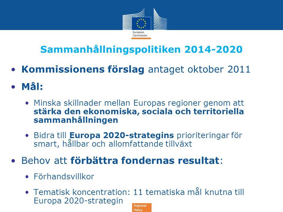Regional Policy Sammanhållningspolitiken 2014-2020 •Kommissionens förslag antaget oktober 2011 •Mål: •Minska skillnader mellan Europas regioner genom