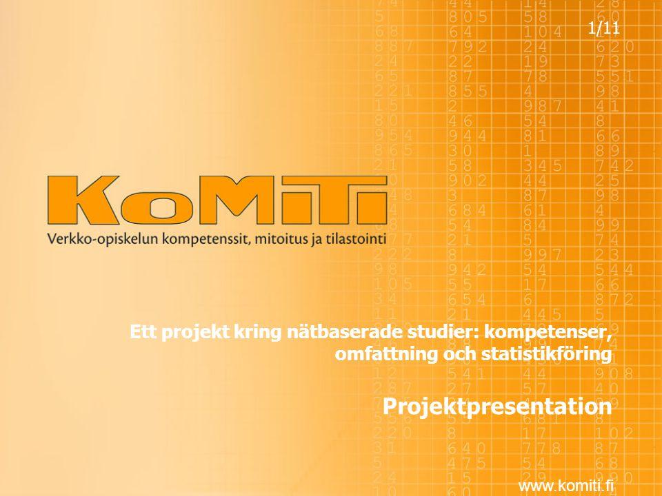 www.komiti.fi Ett projekt kring nätbaserade studier: kompetenser, omfattning och statistikföring Projektpresentation 1/11