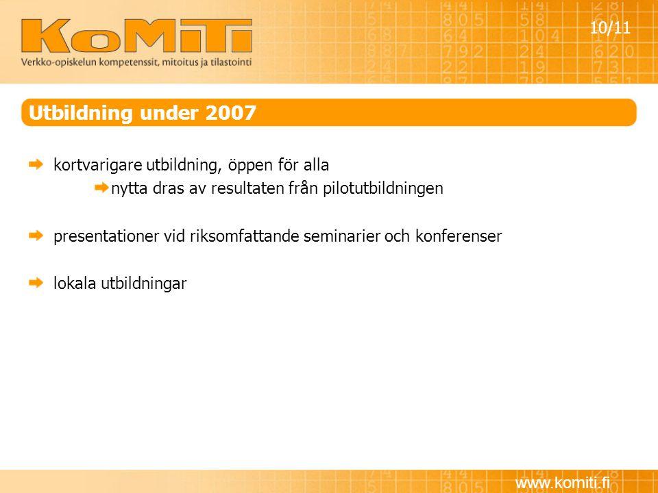 www.komiti.fi Utbildning under 2007 kortvarigare utbildning, öppen för alla nytta dras av resultaten från pilotutbildningen presentationer vid riksomf