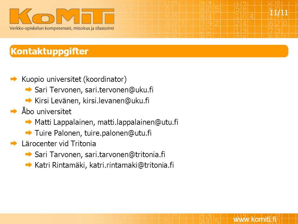 www.komiti.fi Kuopio universitet (koordinator) Sari Tervonen, sari.tervonen@uku.fi Kirsi Levänen, kirsi.levanen@uku.fi Åbo universitet Matti Lappalain