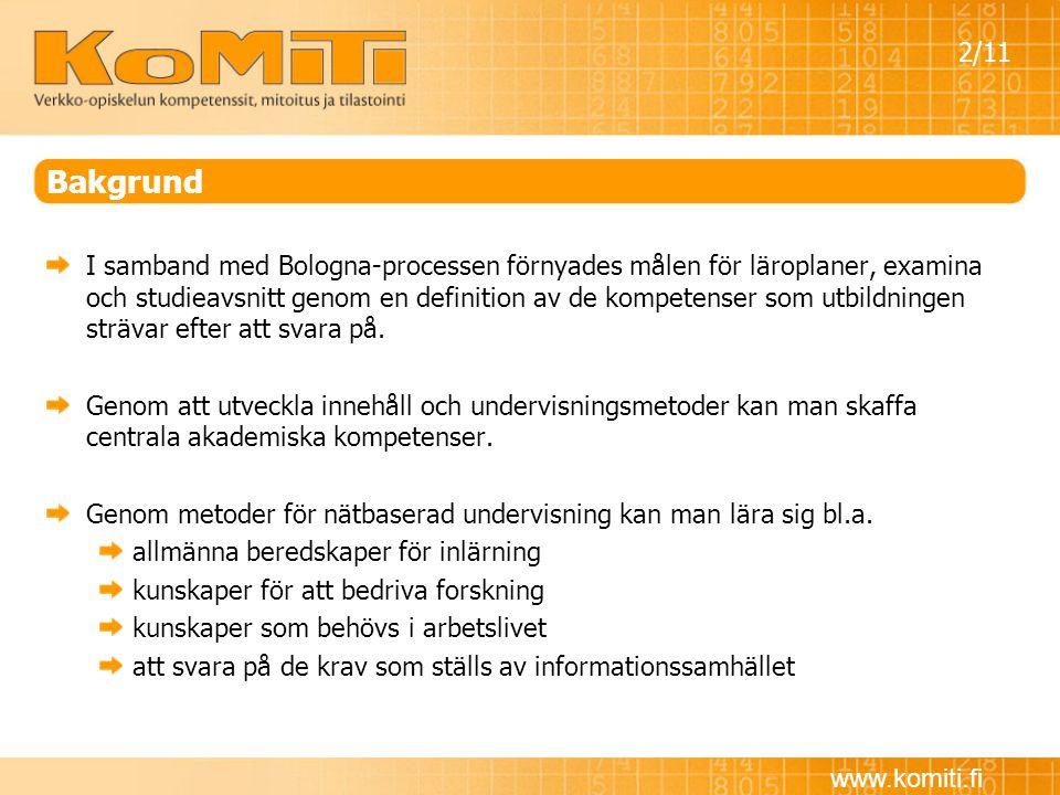 www.komiti.fi Bakgrund I samband med Bologna-processen förnyades målen för läroplaner, examina och studieavsnitt genom en definition av de kompetenser