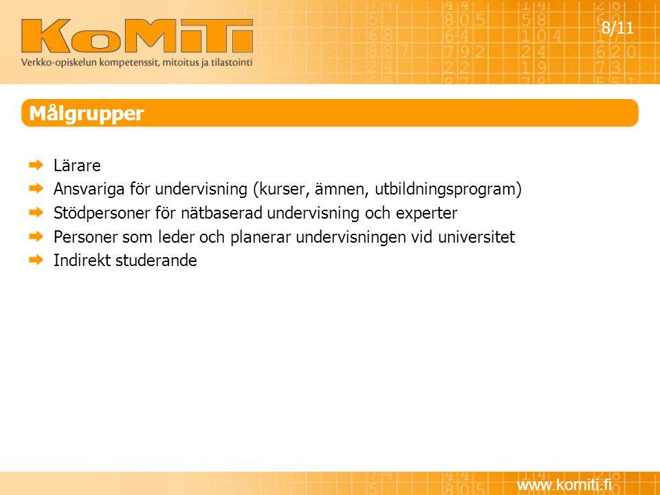 www.komiti.fi Målgrupper Lärare Ansvariga för undervisning (kurser, ämnen, utbildningsprogram) Stödpersoner för nätbaserad undervisning och experter P