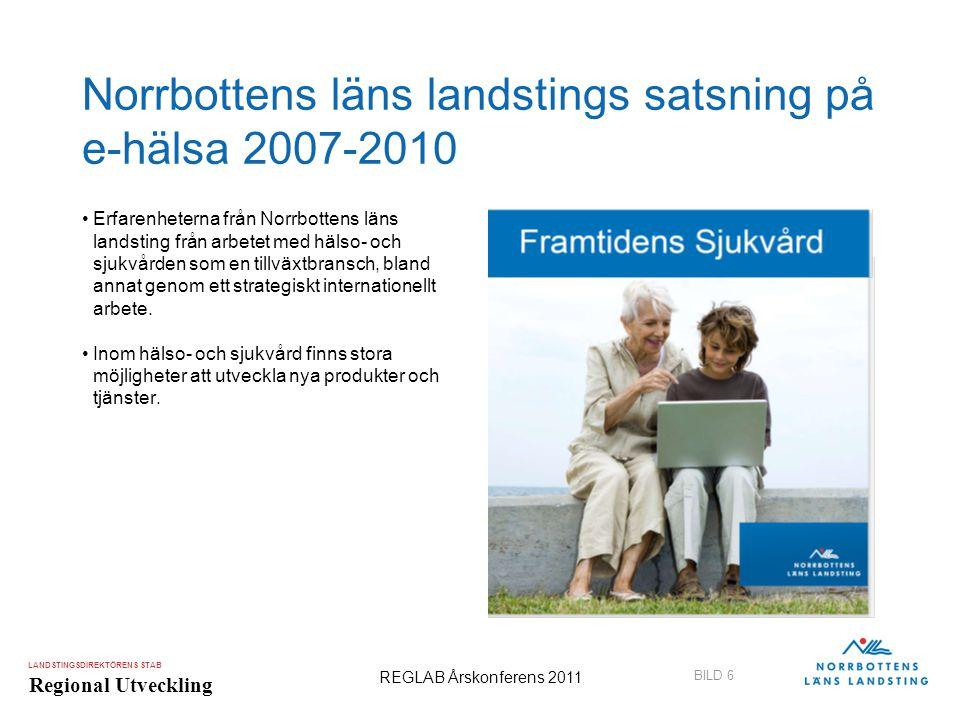 LANDSTINGSDIREKTÖRENS STAB Regional Utveckling BILD 6 REGLAB Årskonferens 2011 Norrbottens läns landstings satsning på e-hälsa 2007-2010 •Erfarenheter