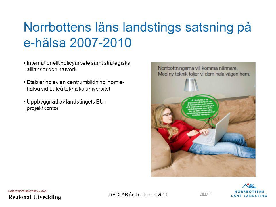 LANDSTINGSDIREKTÖRENS STAB Regional Utveckling BILD 7 REGLAB Årskonferens 2011 Norrbottens läns landstings satsning på e-hälsa 2007-2010 •Internatione