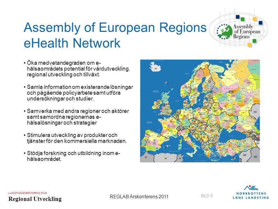 LANDSTINGSDIREKTÖRENS STAB Regional Utveckling BILD 9 REGLAB Årskonferens 2011 Assembly of European Regions eHealth Network •Öka medvetandegraden om e