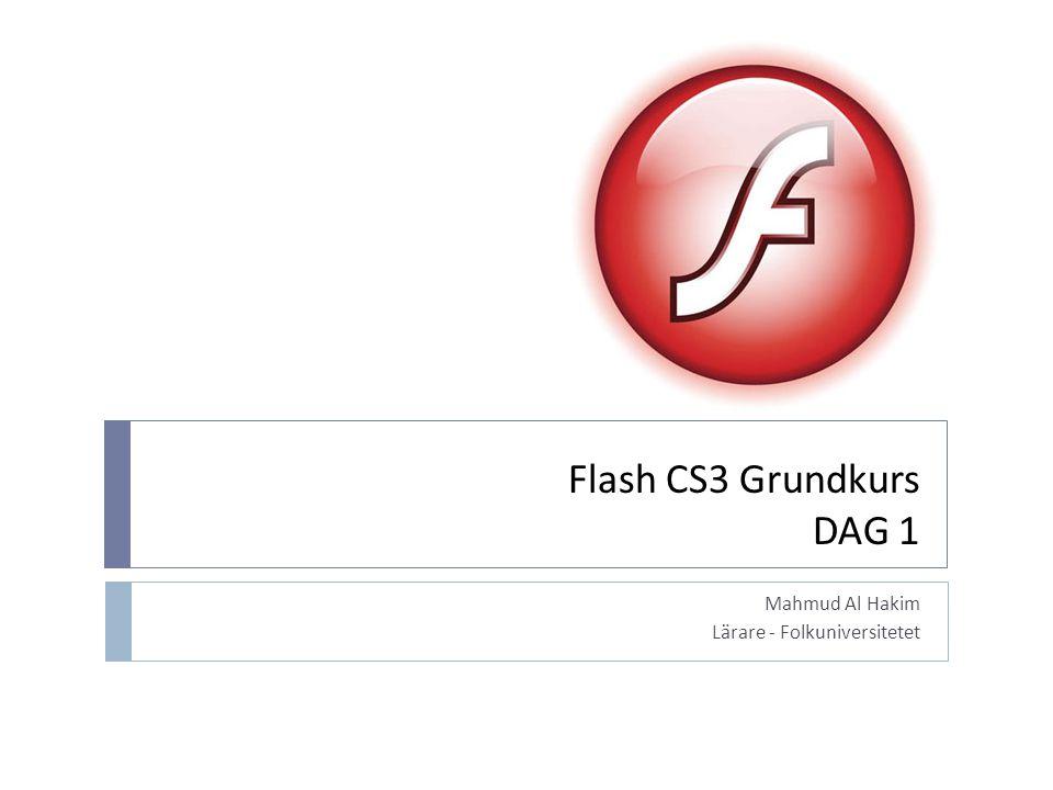 Flash CS3 Grundkurs DAG 1 Mahmud Al Hakim Lärare - Folkuniversitetet
