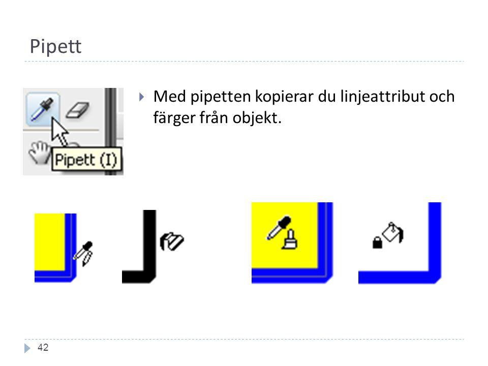 Pipett 42  Med pipetten kopierar du linjeattribut och färger från objekt.