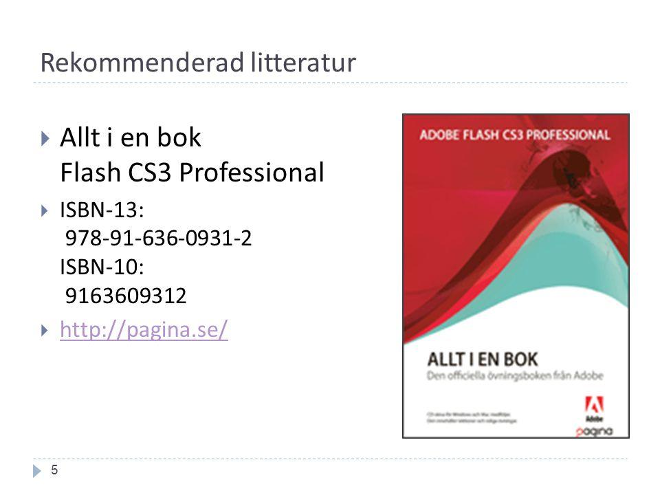 Rekommenderad litteratur 5  Allt i en bok Flash CS3 Professional  ISBN-13: 978-91-636-0931-2 ISBN-10: 9163609312  http://pagina.se/ http://pagina.se/