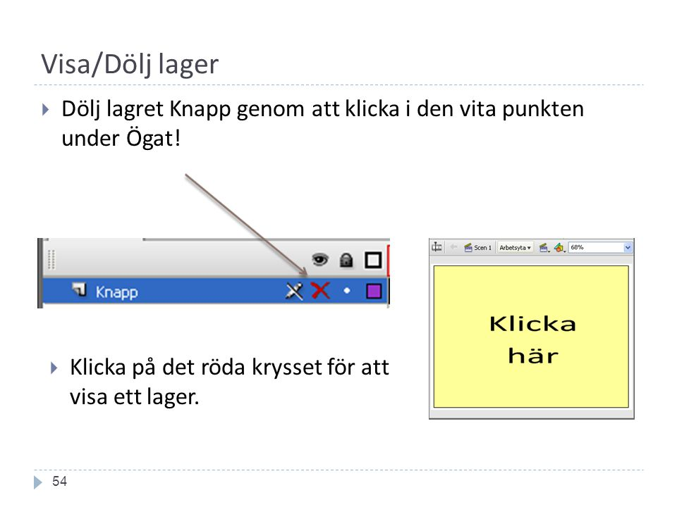Visa/Dölj lager 54  Dölj lagret Knapp genom att klicka i den vita punkten under Ögat.