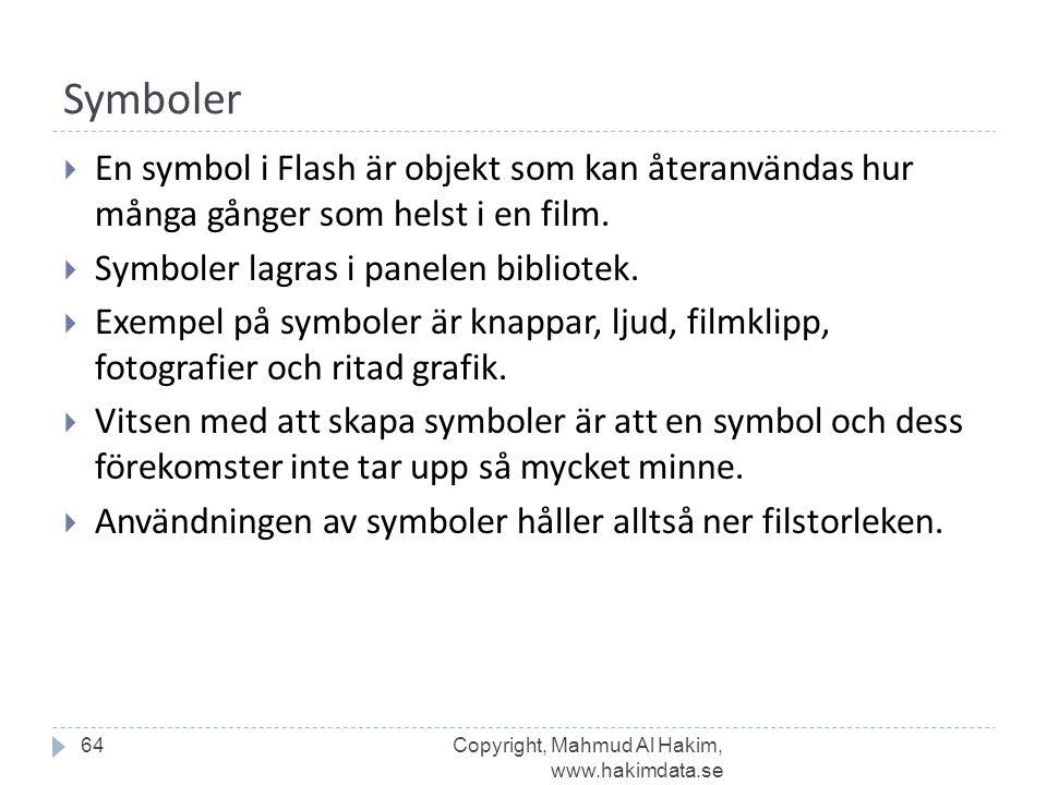Symboler 64  En symbol i Flash är objekt som kan återanvändas hur många gånger som helst i en film.