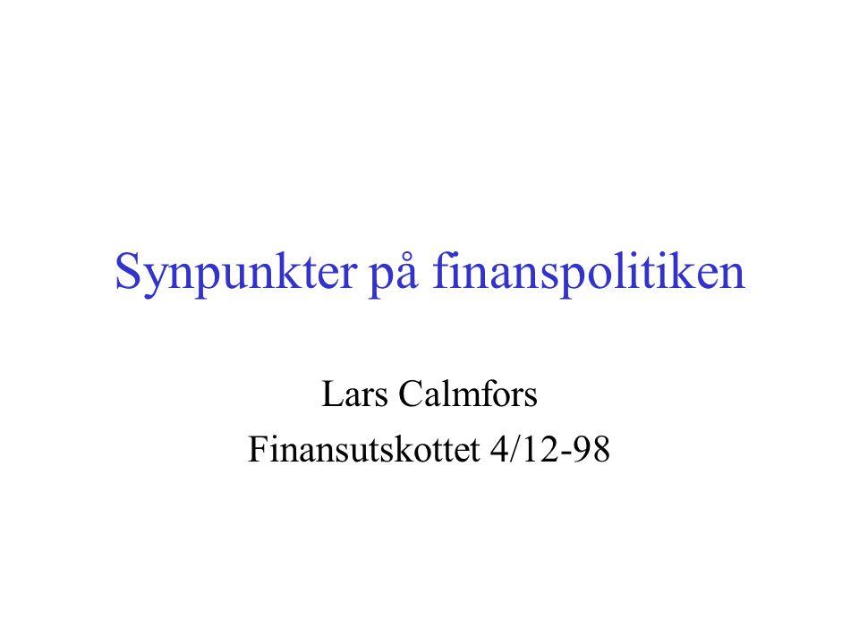 Synpunkter på finanspolitiken Lars Calmfors Finansutskottet 4/12-98