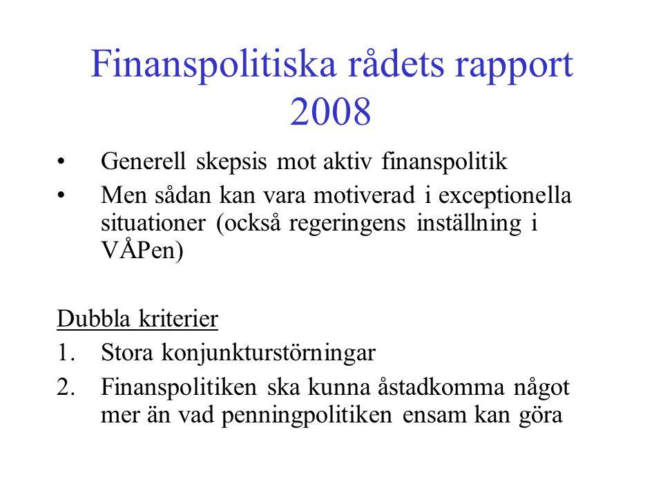 Finanspolitiska rådets rapport 2008 •Generell skepsis mot aktiv finanspolitik •Men sådan kan vara motiverad i exceptionella situationer (också regerin