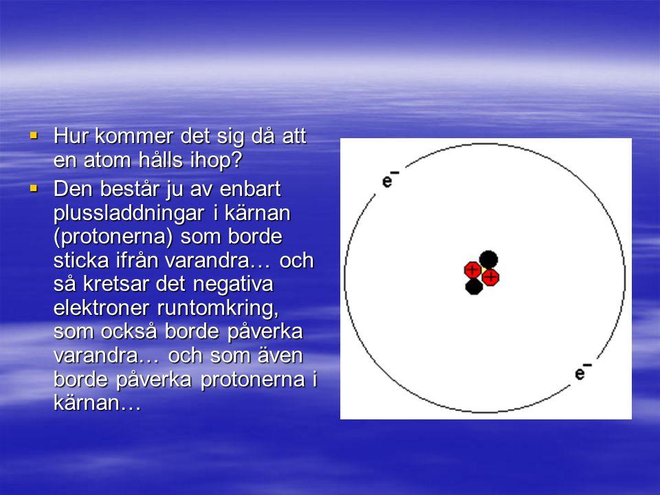  Hur kommer det sig då att en atom hålls ihop.