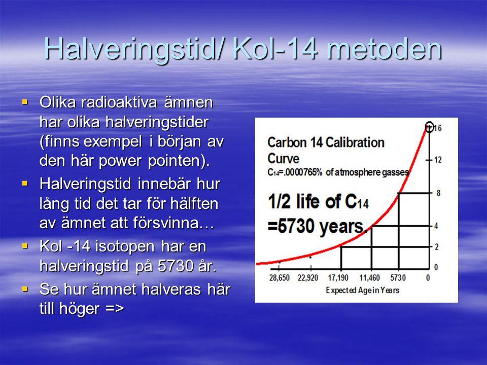 Halveringstid/ Kol-14 metoden  Olika radioaktiva ämnen har olika halveringstider (finns exempel i början av den här power pointen).