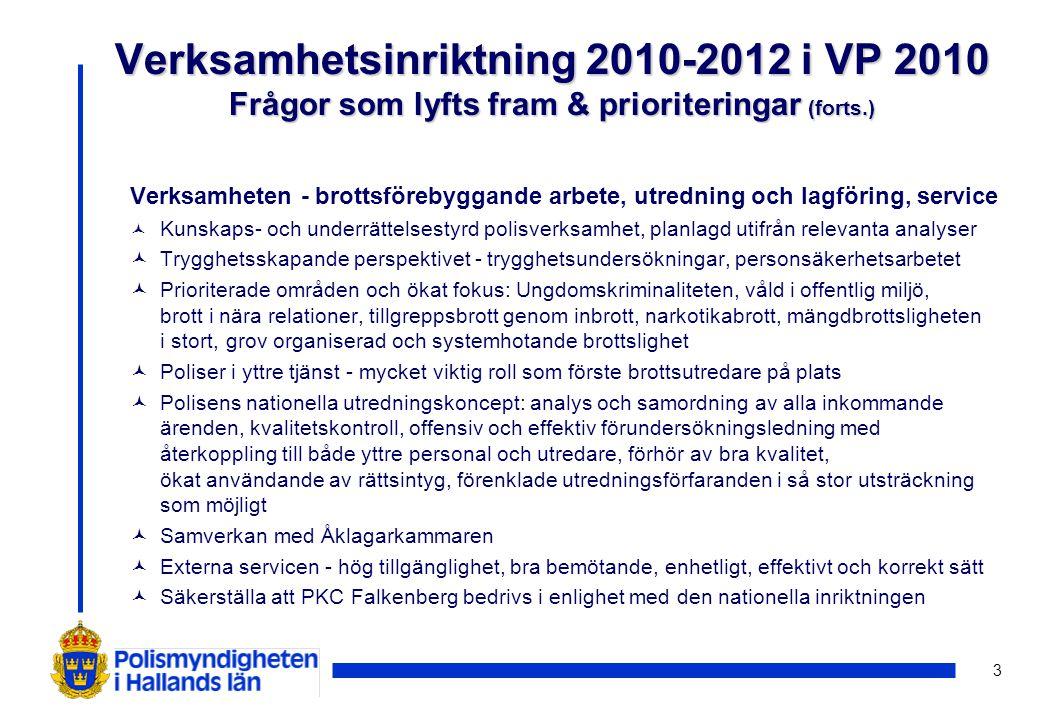 24 Lokala mål för Hallandspolisen © Hanteringen gentemot massmedia av den dagliga informationen om polisverksam- heten ska utredas och vara klar senast den 31 mars 2010.