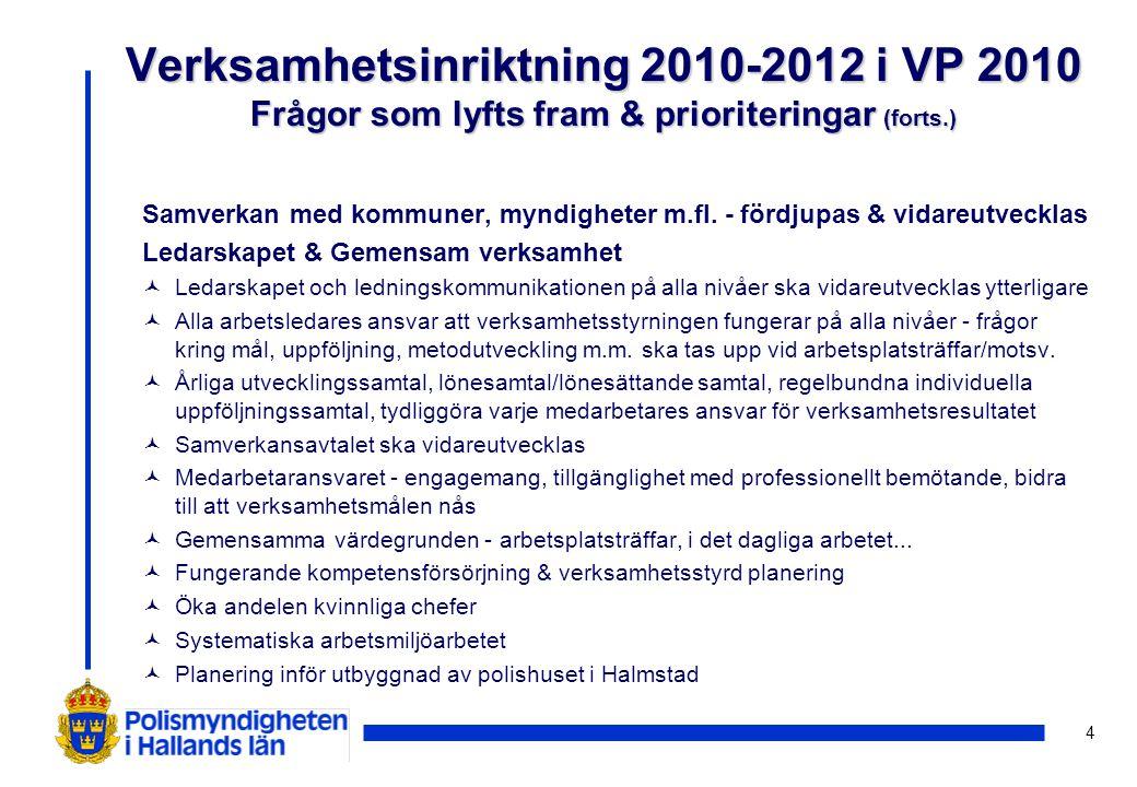 25 Lokala mål för Hallandspolisen ©Samarbetet på det rättsliga området ska under 2010 vidareutvecklas och förstärkas mellan Polismyndigheten i Hallands län och Polismyndigheten i Västra Götaland.