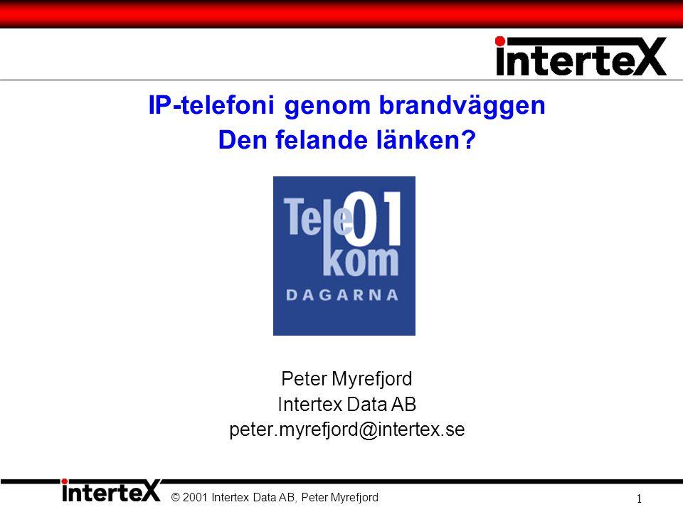 © 2001 Intertex Data AB, Peter Myrefjord 1 IP-telefoni genom brandväggen Den felande länken.