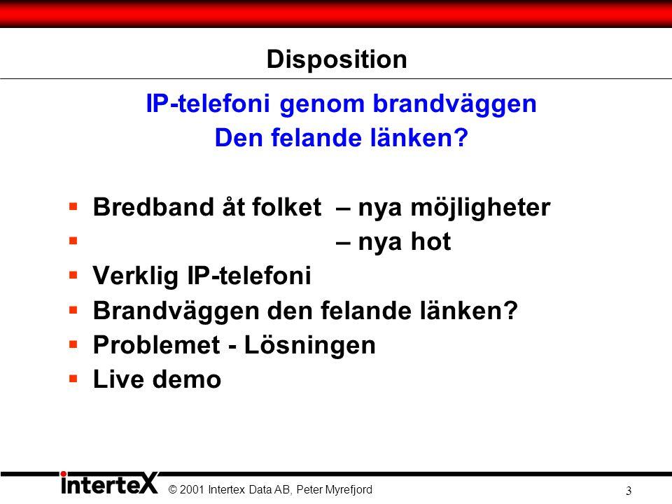 © 2001 Intertex Data AB, Peter Myrefjord 3 IP-telefoni genom brandväggen Den felande länken.