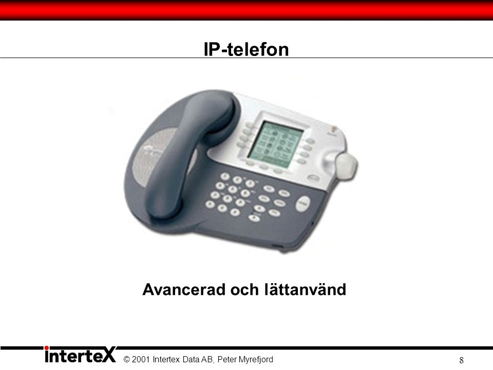 © 2001 Intertex Data AB, Peter Myrefjord 29 Intertex IX66 Internet Gate Godbitar  Två Ethernet och en USB-port  Expansionport, för exempelvis appliance control  Smartkortläsare  Uppgraderingsbar Optional ADSL Built-in