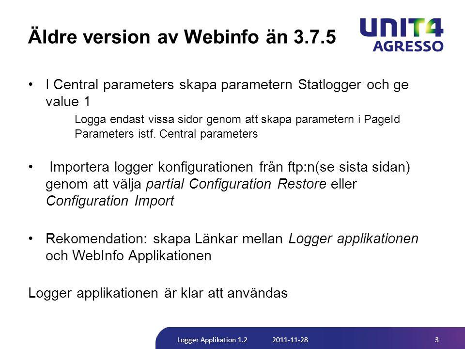 Äldre version av Webinfo än 3.7.5 •I Central parameters skapa parametern Statlogger och ge value 1 Logga endast vissa sidor genom att skapa parametern i PageId Parameters istf.