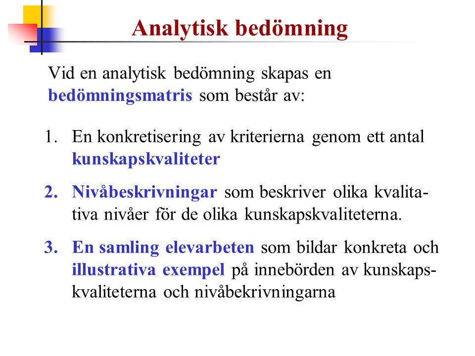 Analytisk bedömning Vid en analytisk bedömning skapas en bedömningsmatris som består av: 1.En konkretisering av kriterierna genom ett antal kunskapskv