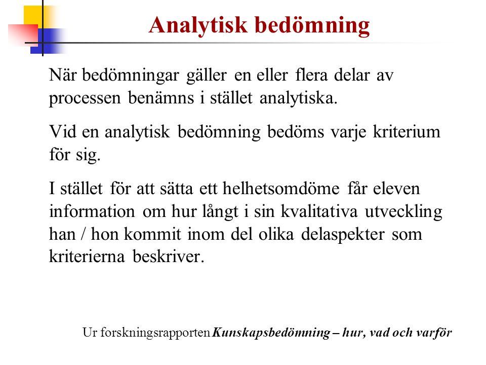 Analytisk bedömning När bedömningar gäller en eller flera delar av processen benämns i stället analytiska. Vid en analytisk bedömning bedöms varje kri