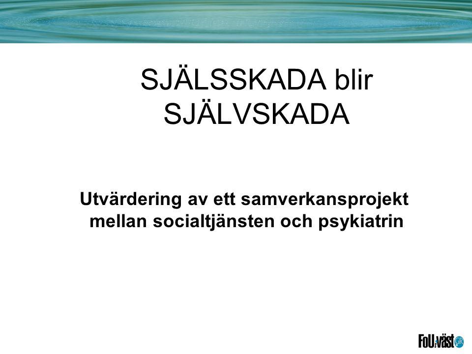 SJÄLSSKADA blir SJÄLVSKADA Utvärdering av ett samverkansprojekt mellan socialtjänsten och psykiatrin