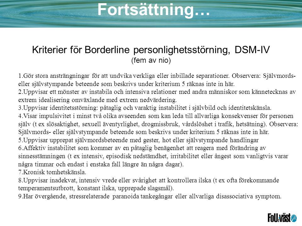 Fortsättning… Kriterier för Borderline personlighetsstörning, DSM-IV (fem av nio) 1.Gör stora ansträngningar för att undvika verkliga eller inbillade separationer.